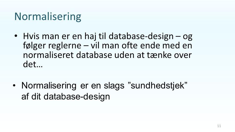 Normalisering Hvis man er en haj til database-design – og følger reglerne – vil man ofte ende med en normaliseret database uden at tænke over det…