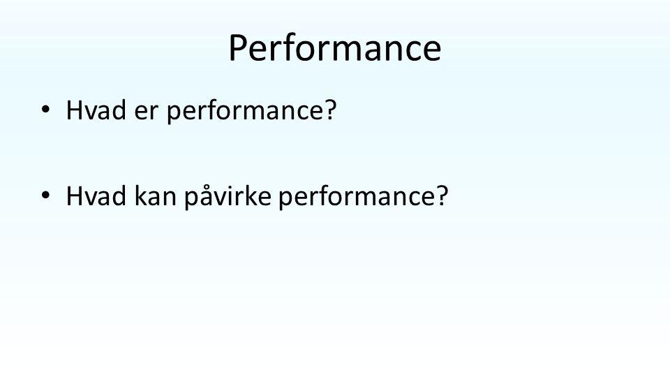 Performance Hvad er performance Hvad kan påvirke performance