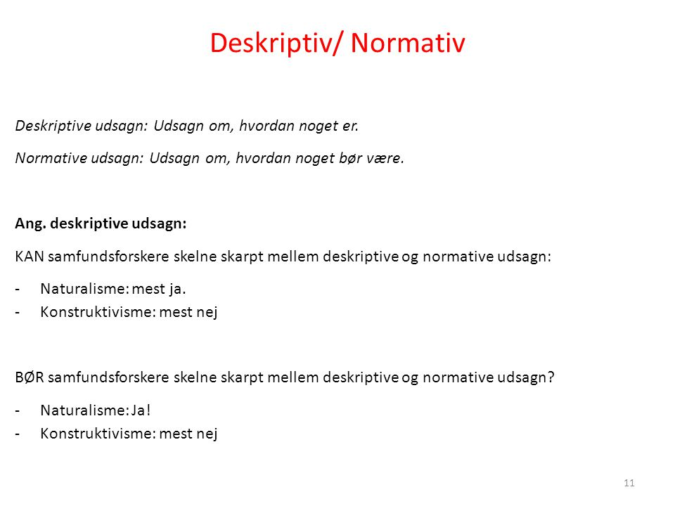 Deskriptiv/ Normativ Deskriptive udsagn: Udsagn om, hvordan noget er.