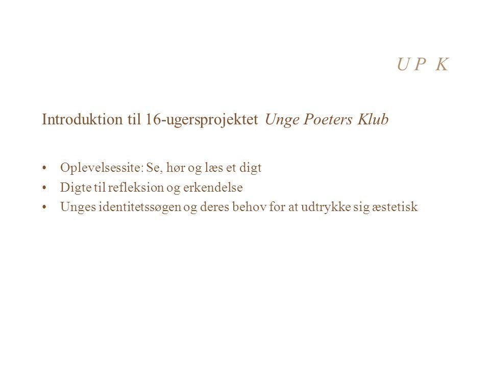 U P K Introduktion til 16-ugersprojektet Unge Poeters Klub