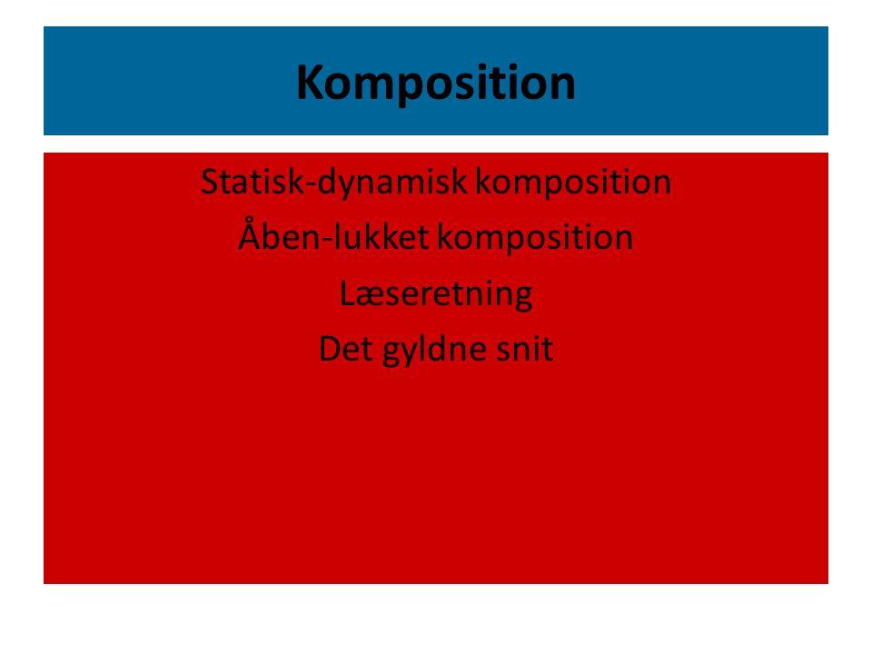 Komposition Statisk-dynamisk komposition Åben-lukket komposition Læseretning Det gyldne snit