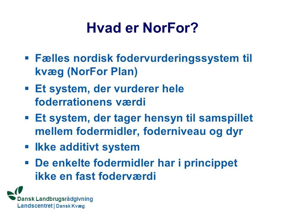 Hvad er NorFor Fælles nordisk fodervurderingssystem til kvæg (NorFor Plan) Et system, der vurderer hele foderrationens værdi.