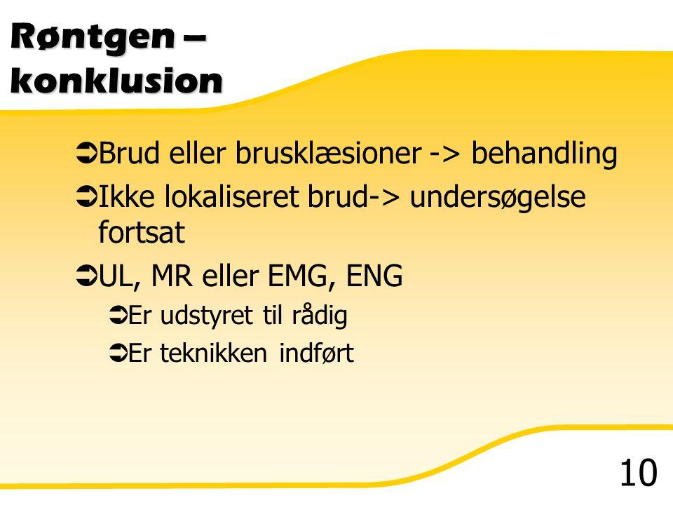 Røntgen – konklusion Brud eller brusklæsioner -> behandling