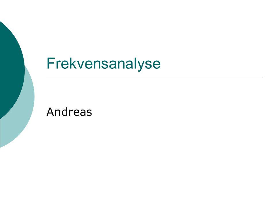 Frekvensanalyse Andreas Formålet Mulige løsninger