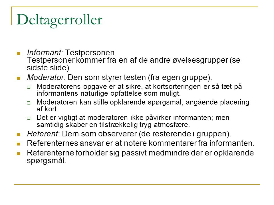 Deltagerroller Informant: Testpersonen. Testpersoner kommer fra en af de andre øvelsesgrupper (se sidste slide)