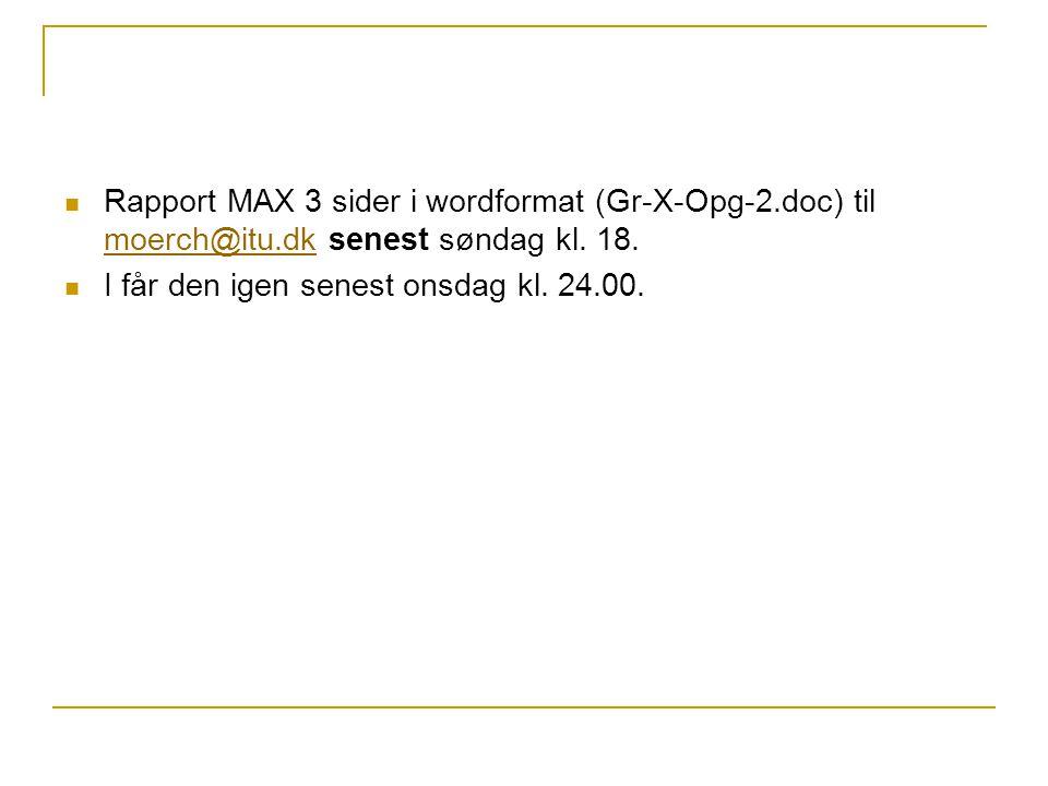 Rapport MAX 3 sider i wordformat (Gr-X-Opg-2. doc) til moerch@itu