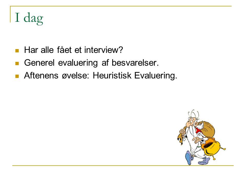 I dag Har alle fået et interview Generel evaluering af besvarelser.