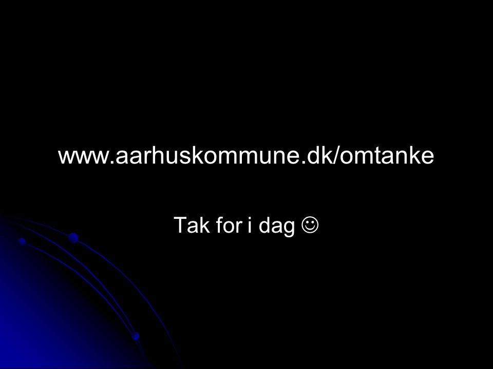 www.aarhuskommune.dk/omtanke Tak for i dag 