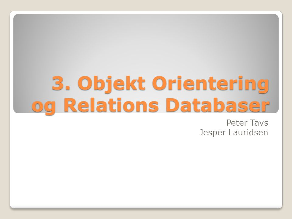 3. Objekt Orientering og Relations Databaser