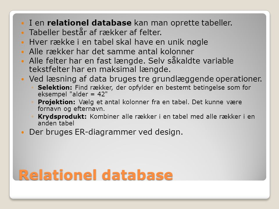 Relationel database I en relationel database kan man oprette tabeller.