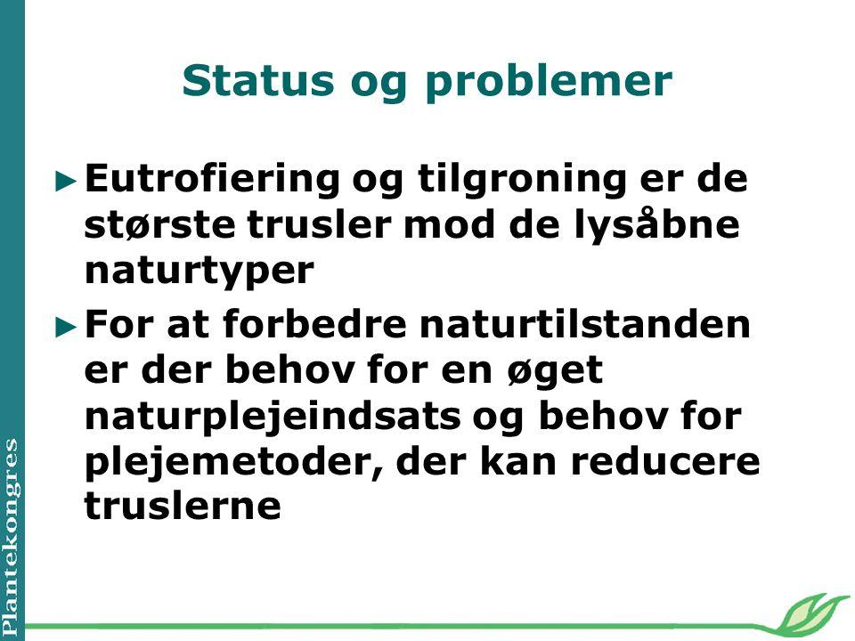 Status og problemer Eutrofiering og tilgroning er de største trusler mod de lysåbne naturtyper.