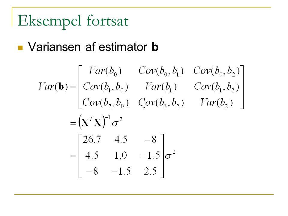 Eksempel fortsat Variansen af estimator b