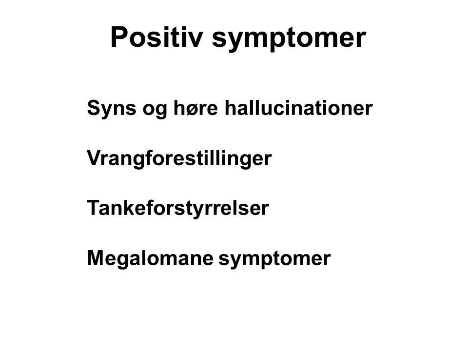 Positiv symptomer Syns og høre hallucinationer Vrangforestillinger