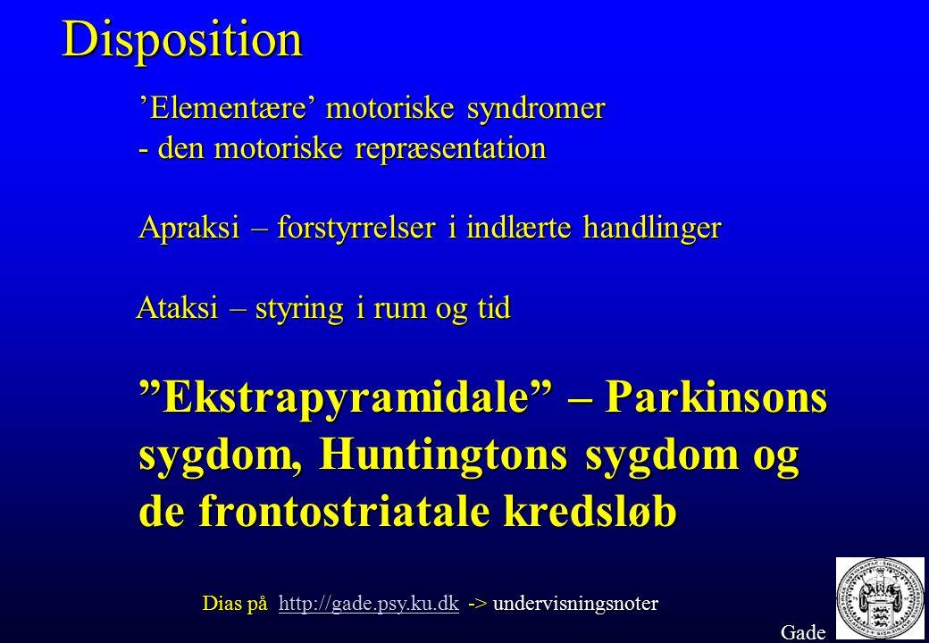 Disposition 'Elementære' motoriske syndromer - den motoriske repræsentation. Apraksi – forstyrrelser i indlærte handlinger.