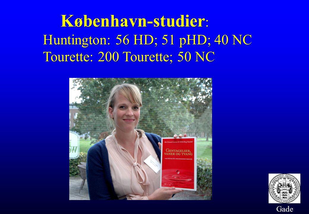 København-studier: Huntington: 56 HD; 51 pHD; 40 NC Tourette: 200 Tourette; 50 NC