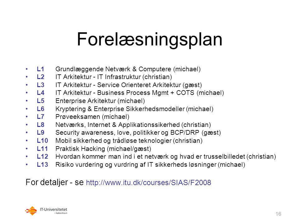 Forelæsningsplan L1 Grundlæggende Netværk & Computere (michael) L2 IT Arkitektur - IT Infrastruktur (christian)