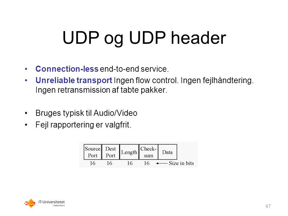 UDP og UDP header Connection-less end-to-end service.