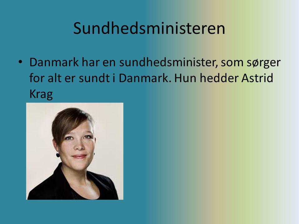 Sundhedsministeren Danmark har en sundhedsminister, som sørger for alt er sundt i Danmark.