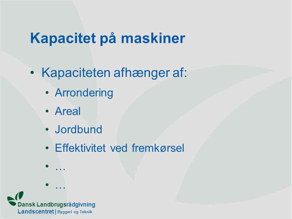 Kapacitet på maskiner Kapaciteten afhænger af: Arrondering Areal