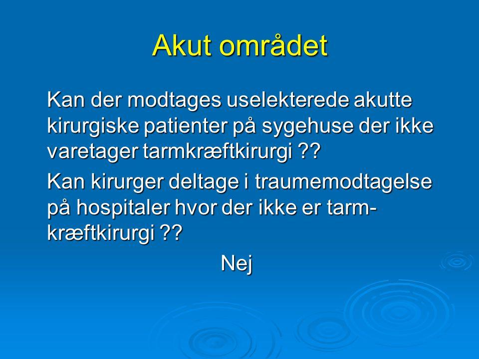 Akut området Kan der modtages uselekterede akutte kirurgiske patienter på sygehuse der ikke varetager tarmkræftkirurgi