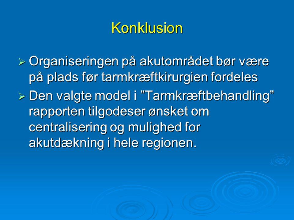 Konklusion Organiseringen på akutområdet bør være på plads før tarmkræftkirurgien fordeles.