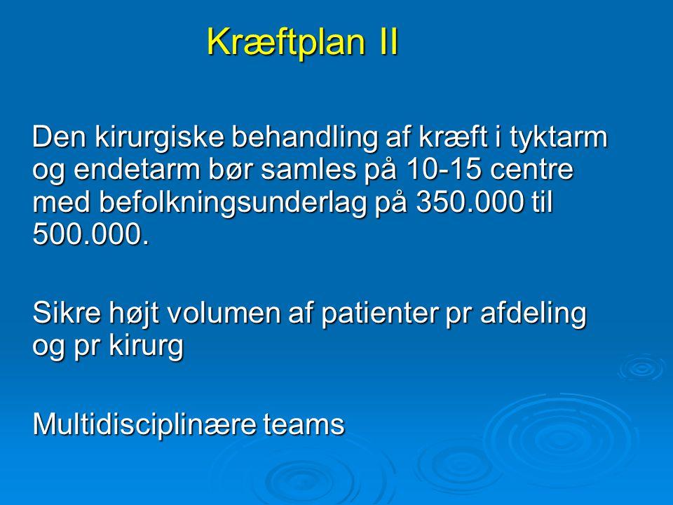 Kræftplan II Den kirurgiske behandling af kræft i tyktarm og endetarm bør samles på 10-15 centre med befolkningsunderlag på 350.000 til 500.000.