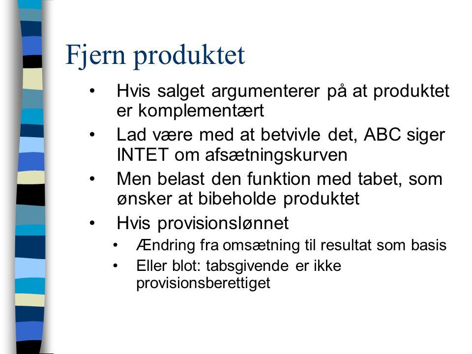 Fjern produktet Hvis salget argumenterer på at produktet er komplementært. Lad være med at betvivle det, ABC siger INTET om afsætningskurven.