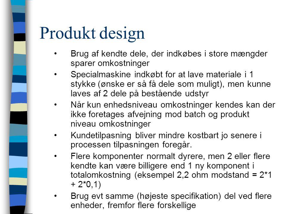 Produkt design Brug af kendte dele, der indkøbes i store mængder sparer omkostninger.