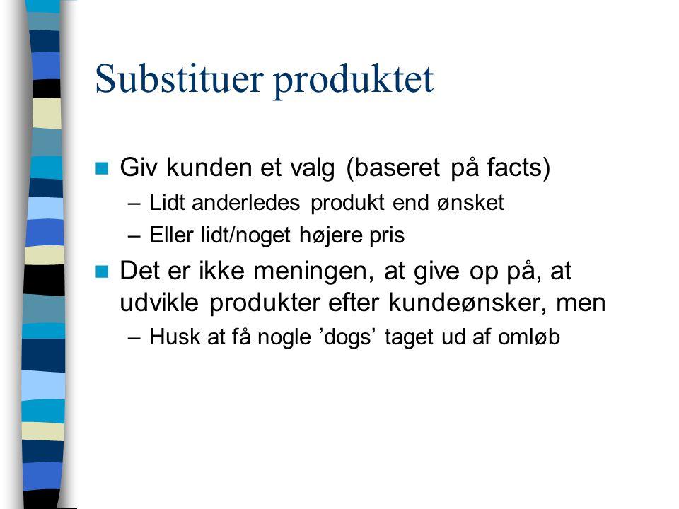 Substituer produktet Giv kunden et valg (baseret på facts)