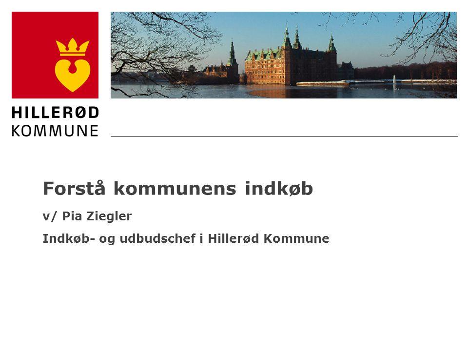 Forstå kommunens indkøb v/ Pia Ziegler Indkøb- og udbudschef i Hillerød Kommune