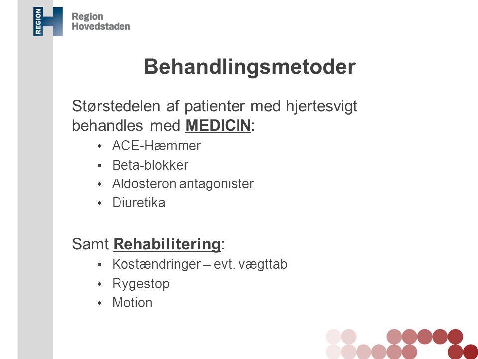 Behandlingsmetoder Størstedelen af patienter med hjertesvigt behandles med MEDICIN: ACE-Hæmmer. Beta-blokker.