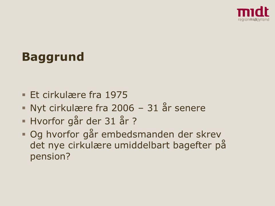 Baggrund Et cirkulære fra 1975 Nyt cirkulære fra 2006 – 31 år senere