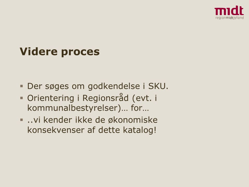 Videre proces Der søges om godkendelse i SKU.