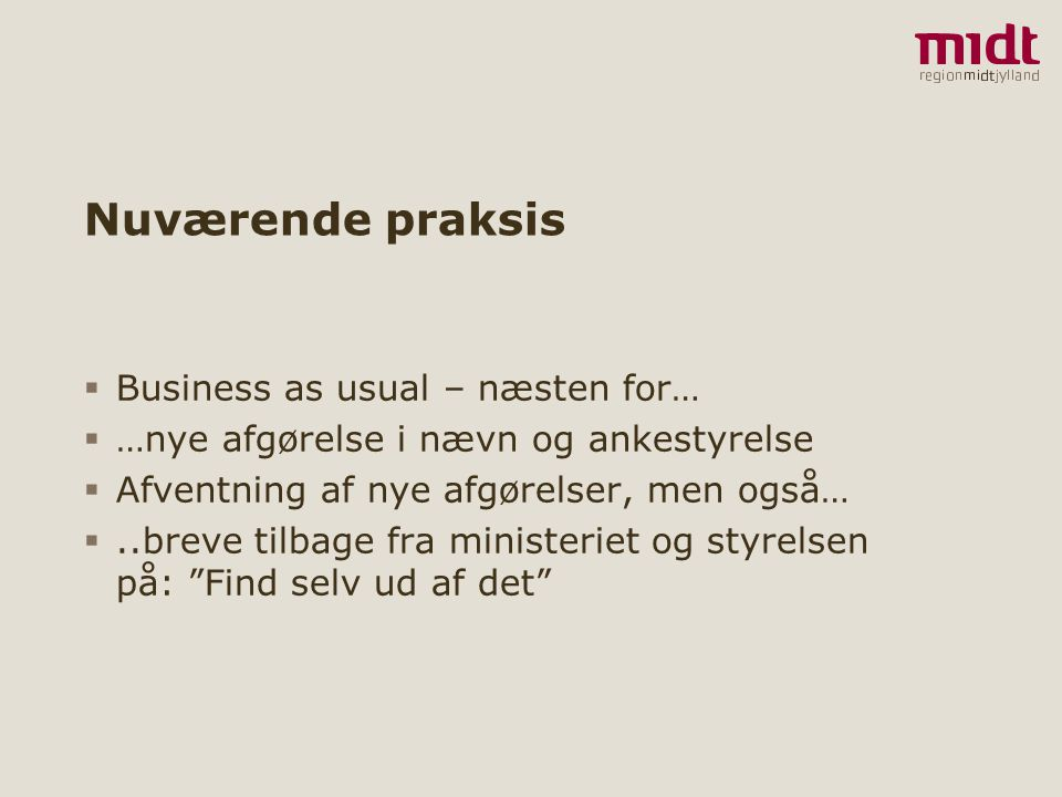 Nuværende praksis Business as usual – næsten for…