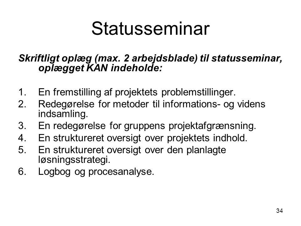 Statusseminar Skriftligt oplæg (max. 2 arbejdsblade) til statusseminar, oplægget KAN indeholde: En fremstilling af projektets problemstillinger.