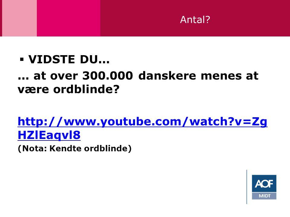 ... at over 300.000 danskere menes at være ordblinde