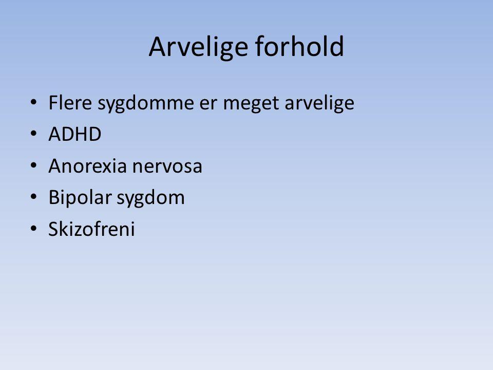Arvelige forhold Flere sygdomme er meget arvelige ADHD