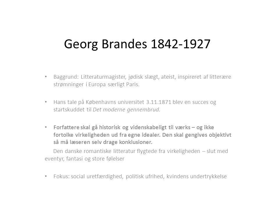 Georg Brandes 1842-1927 Baggrund: Litteraturmagister, jødisk slægt, ateist, inspireret af litterære strømninger i Europa særligt Paris.