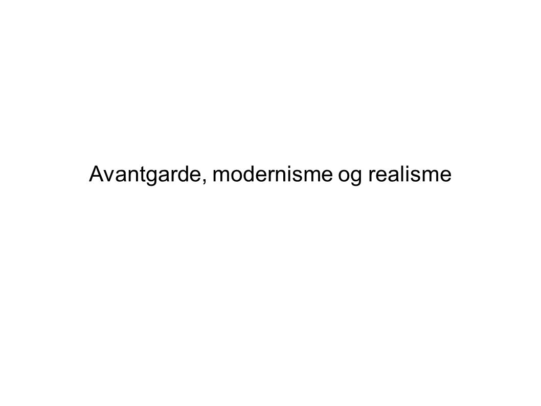 Avantgarde, modernisme og realisme