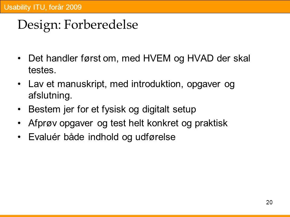 Design: Forberedelse Det handler først om, med HVEM og HVAD der skal testes. Lav et manuskript, med introduktion, opgaver og afslutning.