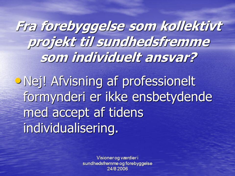 Visioner og værdier i sundhedsfremme og forebyggelse 24/8 2006