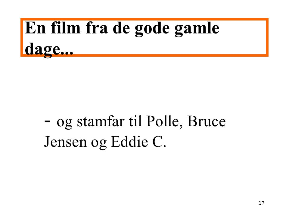 - og stamfar til Polle, Bruce Jensen og Eddie C.