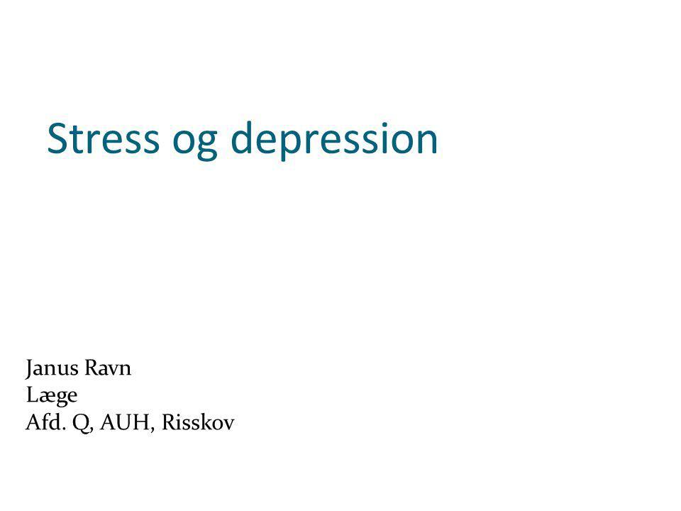 Stress og depression Janus Ravn Læge Afd. Q, AUH, Risskov