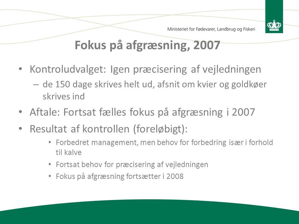 Fokus på afgræsning, 2007 Kontroludvalget: Igen præcisering af vejledningen. de 150 dage skrives helt ud, afsnit om kvier og goldkøer skrives ind.