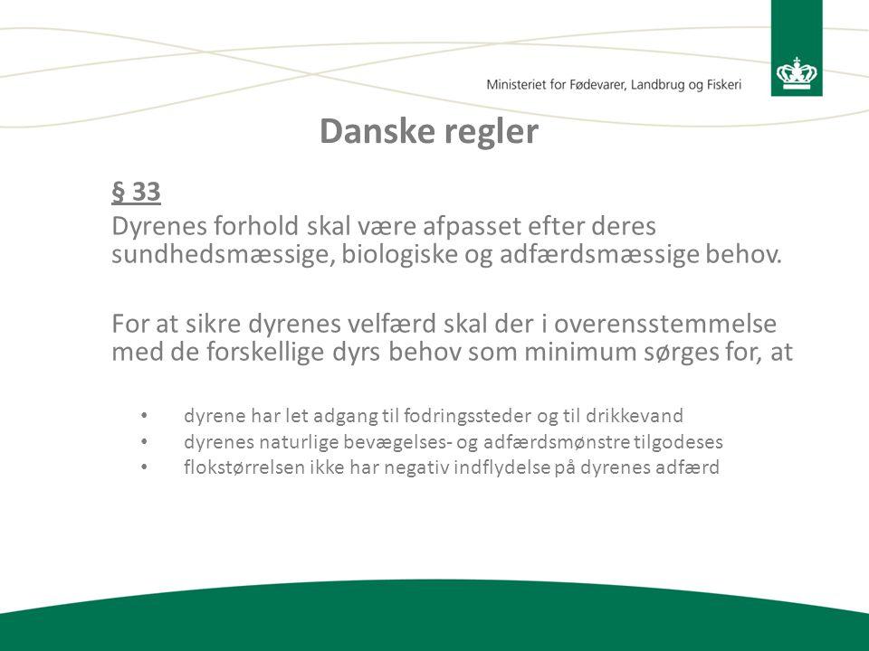 Danske regler § 33. Dyrenes forhold skal være afpasset efter deres sundhedsmæssige, biologiske og adfærdsmæssige behov.