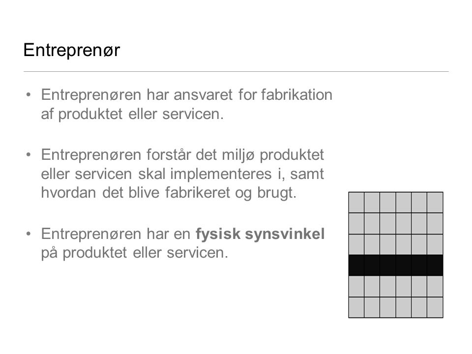 Entreprenør Entreprenøren har ansvaret for fabrikation af produktet eller servicen.