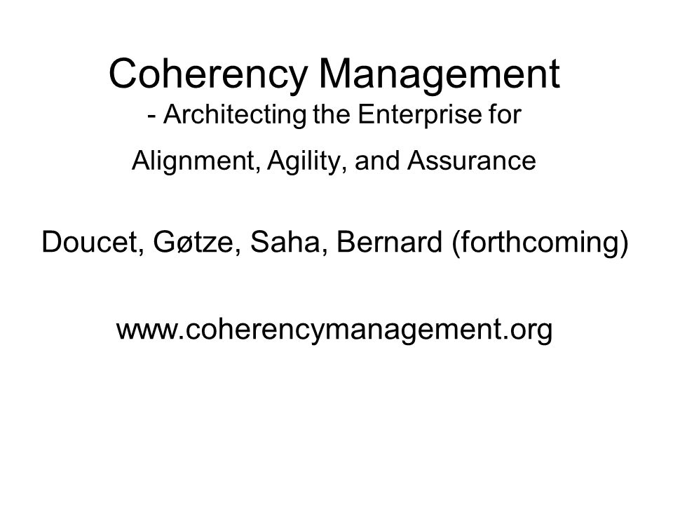 Doucet, Gøtze, Saha, Bernard (forthcoming) www.coherencymanagement.org