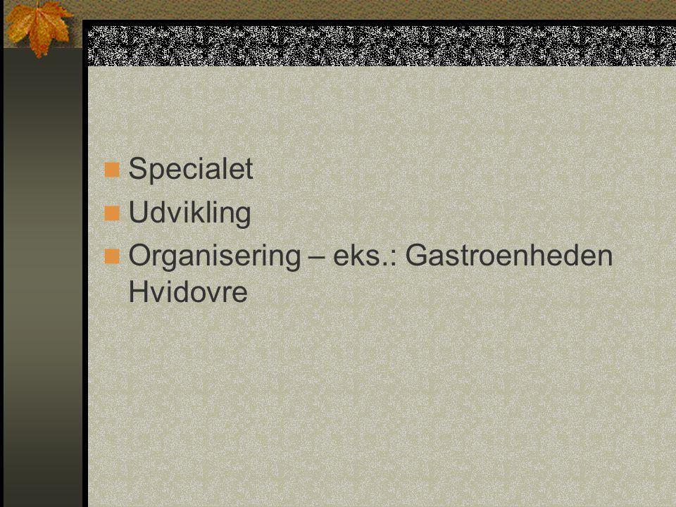 Specialet Udvikling Organisering – eks.: Gastroenheden Hvidovre