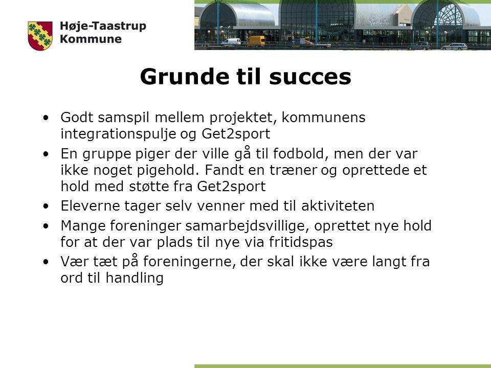 Grunde til succes Godt samspil mellem projektet, kommunens integrationspulje og Get2sport.