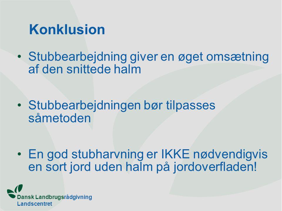 Konklusion Stubbearbejdning giver en øget omsætning af den snittede halm Stubbearbejdningen bør tilpasses såmetoden.